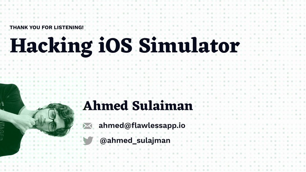Hacking iOS Simulator THANK YOU FOR LISTENING! ...