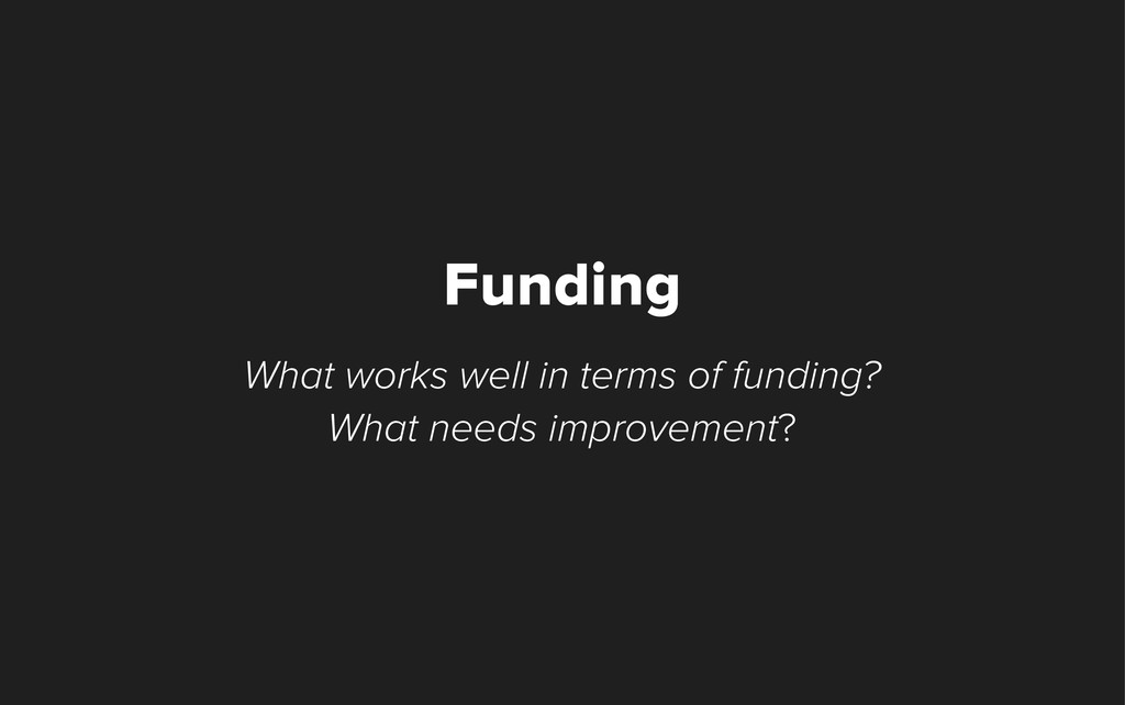 What works well in terms of funding? What needs...