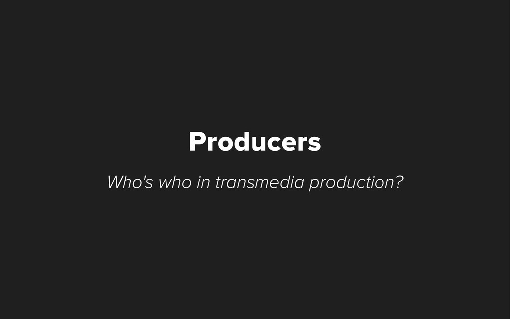 Who's who in transmedia production? Producers