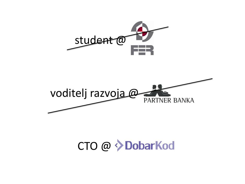 student @ voditelj razvoja @ CTO @