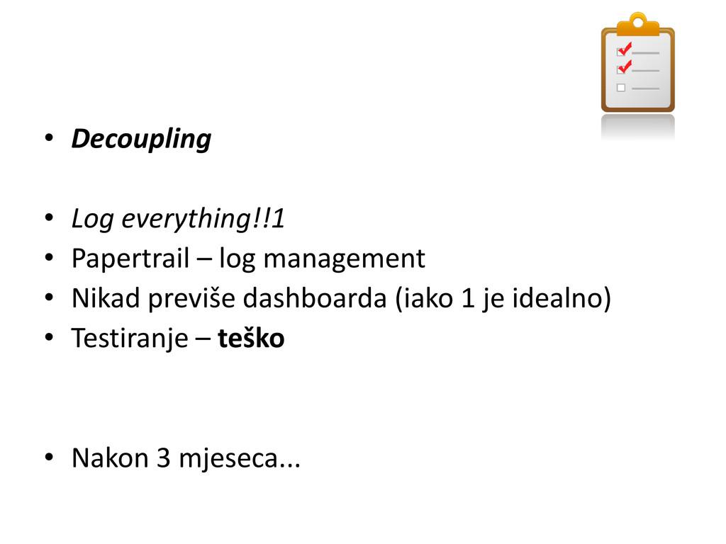 • Decoupling • Log everything!!1 • Papertrail –...