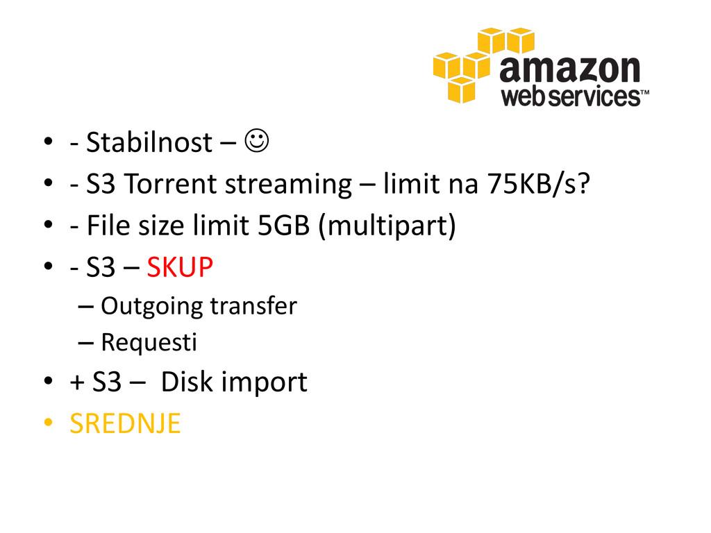• - Stabilnost –  • - S3 Torrent streaming – l...