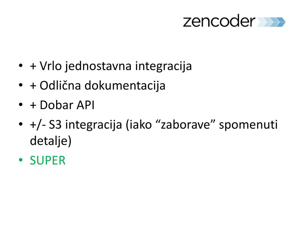 • + Vrlo jednostavna integracija • + Odlična do...