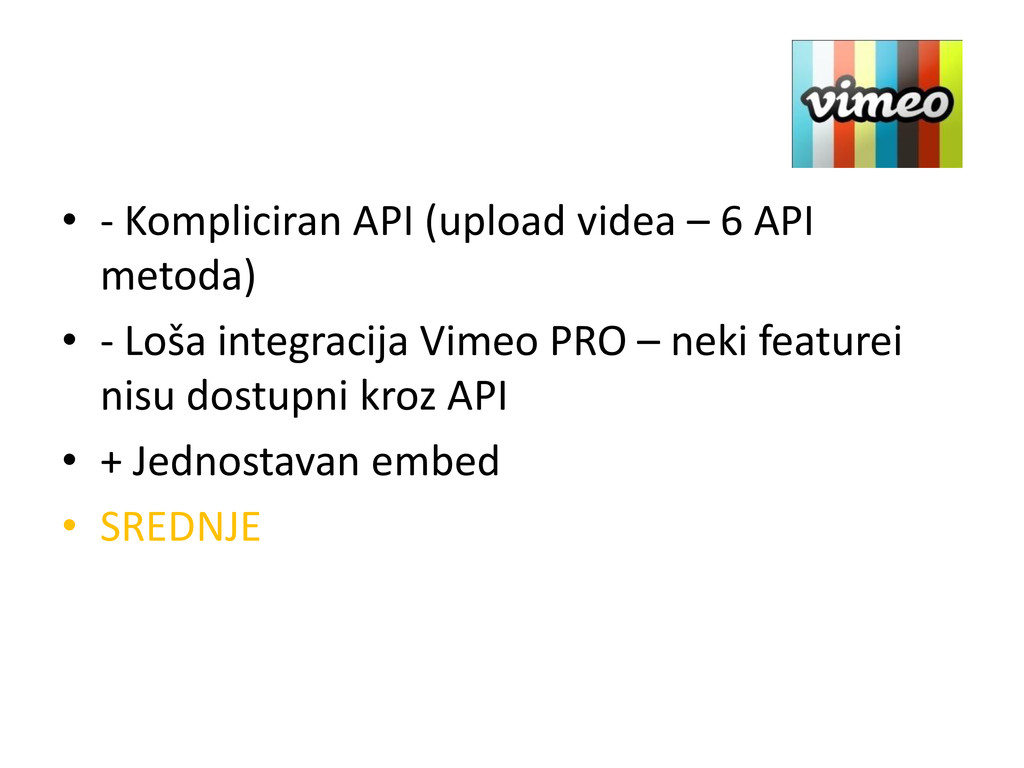 • - Kompliciran API (upload videa – 6 API metod...