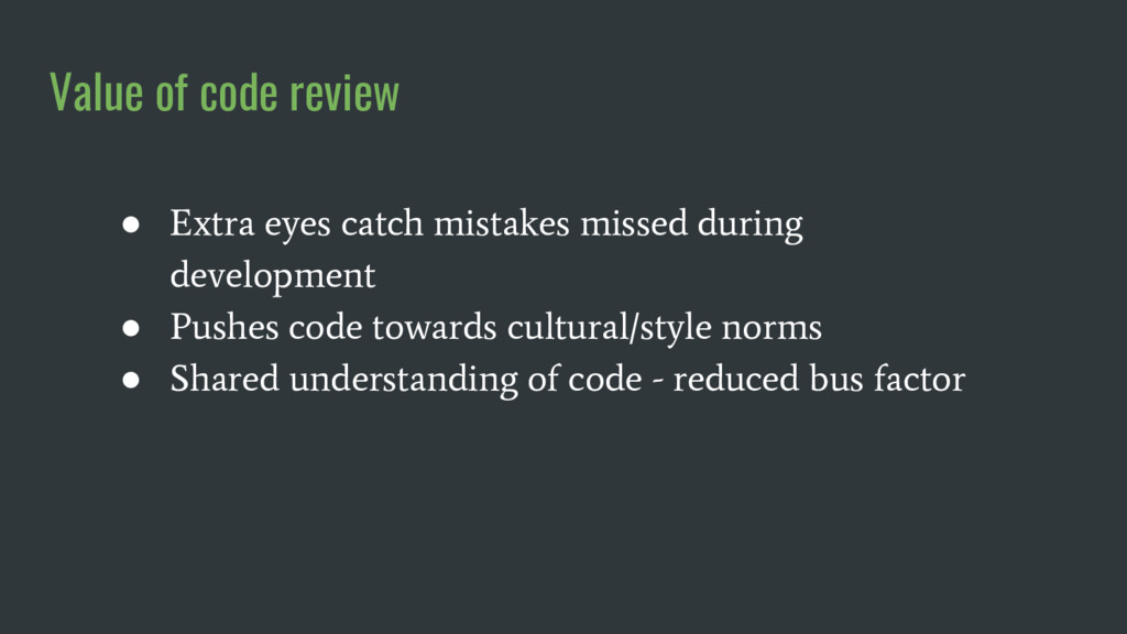 Value of code review ● Extra eyes catch mistake...