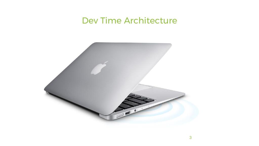3 Dev Time Architecture