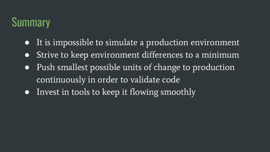 ● It is impossible to simulate a production env...