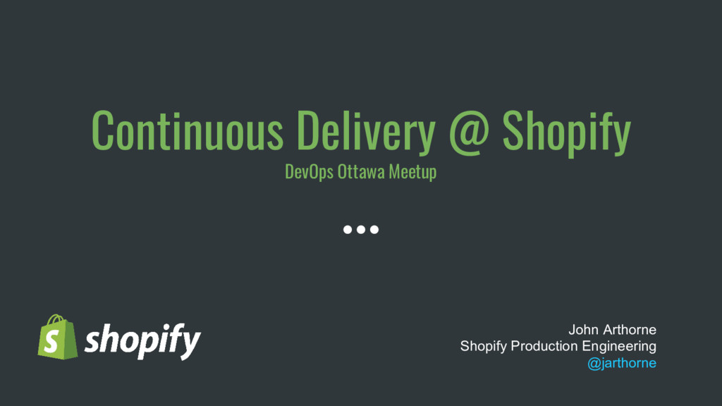 Continuous Delivery @ Shopify DevOps Ottawa Mee...