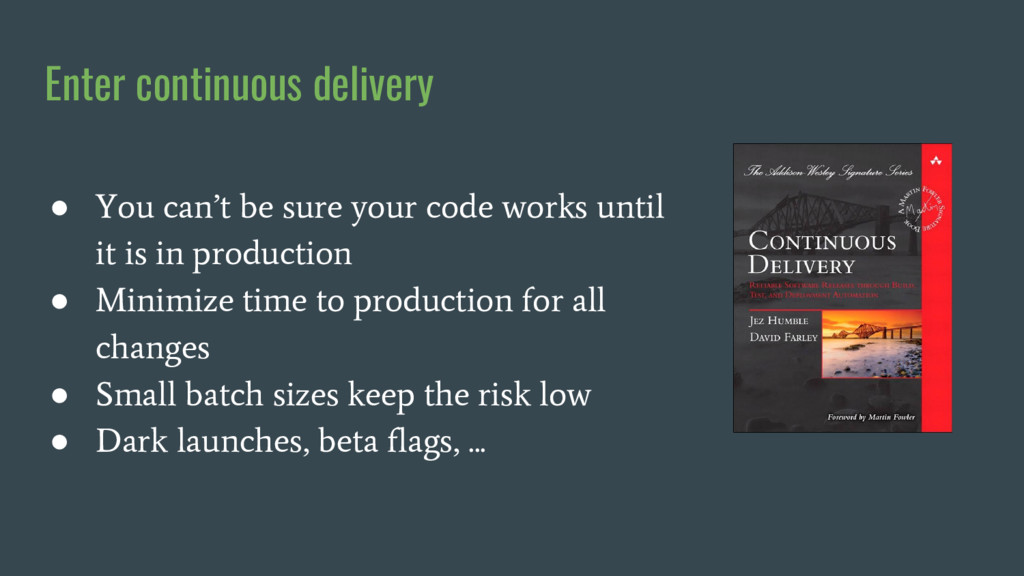 Enter continuous delivery ● You can't be sure y...