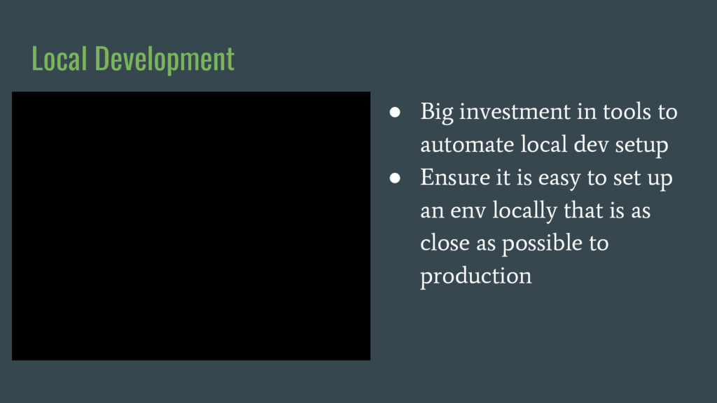 Local Development ● Big investment in tools to ...