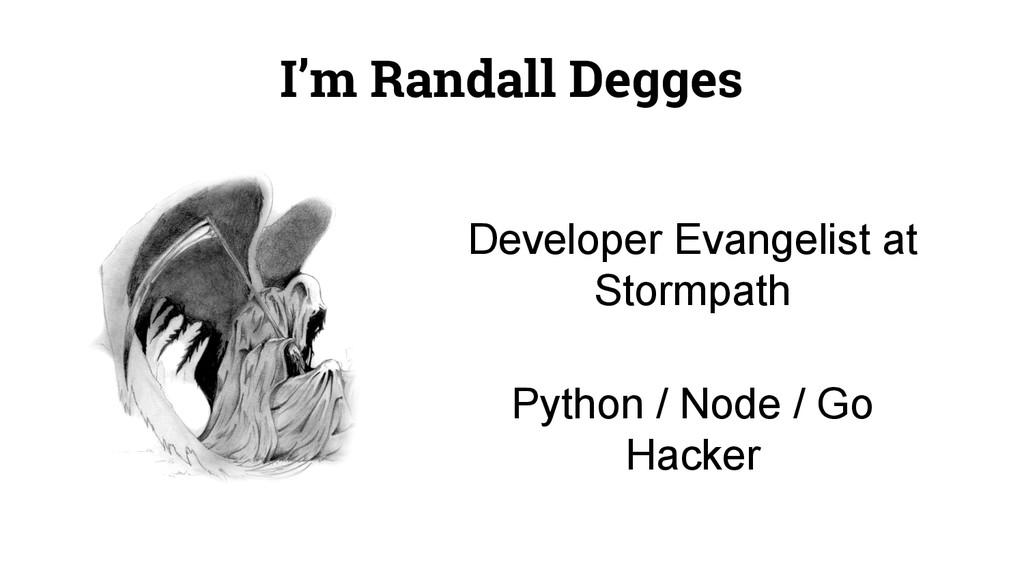 I'm Randall Degges Developer Evangelist at Stor...