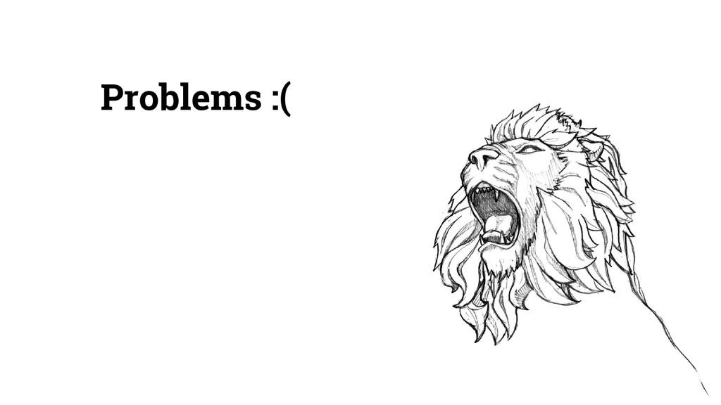 Problems :(