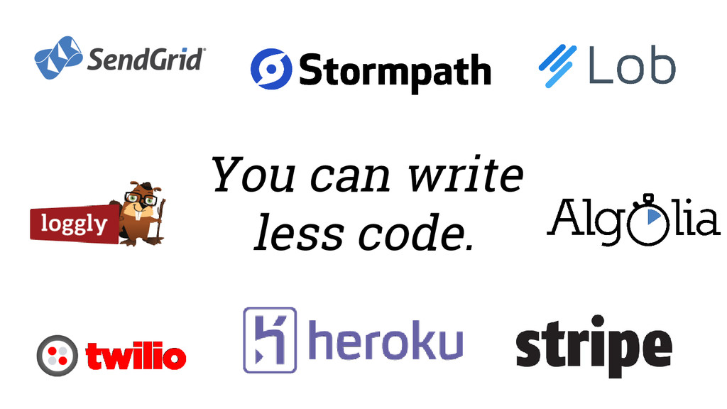 You can write less code.