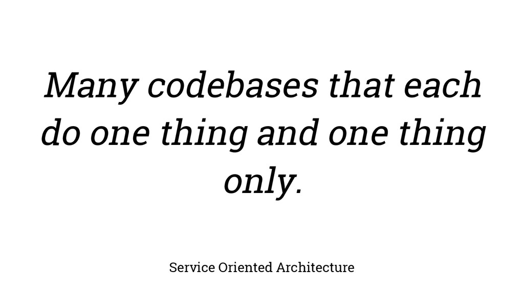 Service Oriented Architecture Many codebases th...