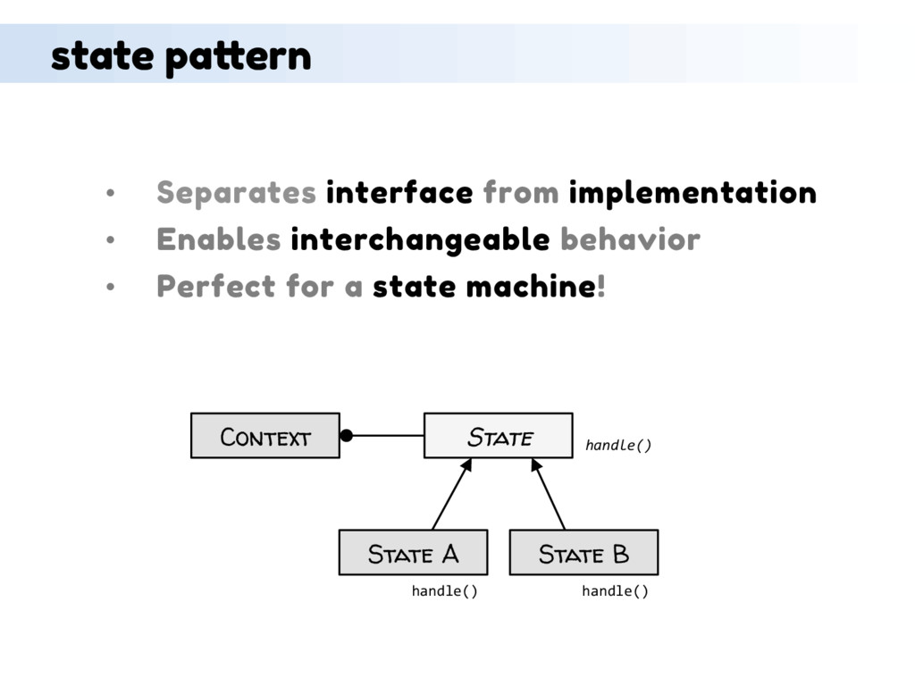 state pattern •  Separates interface from imple...
