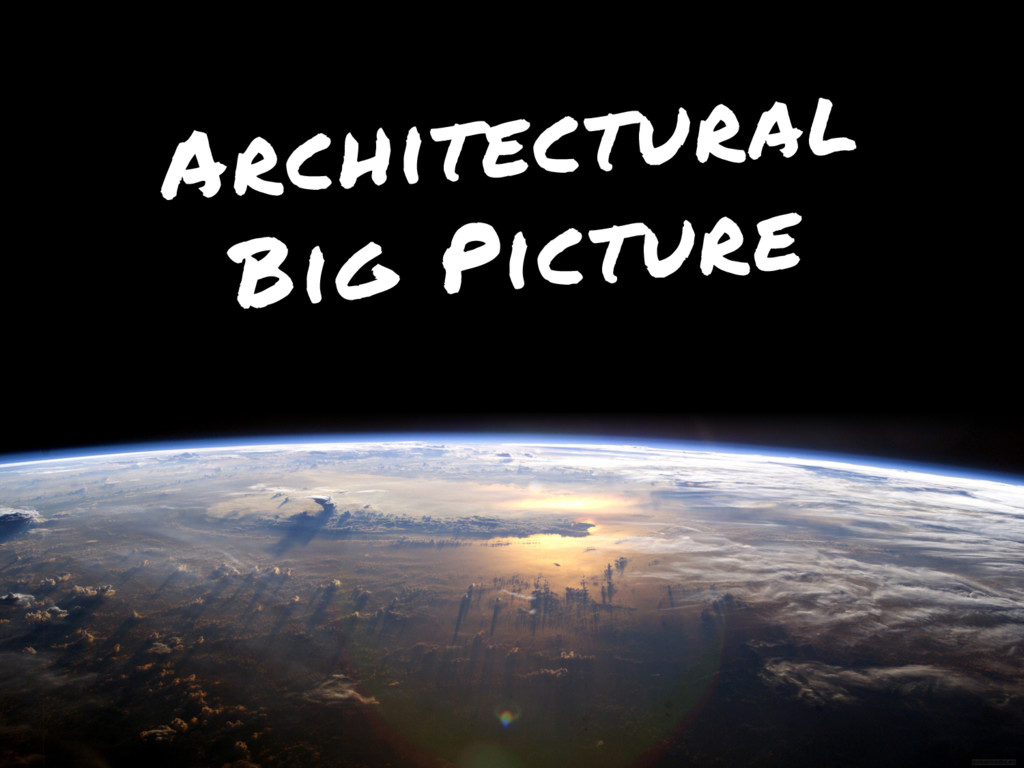 Architectural Big Picture