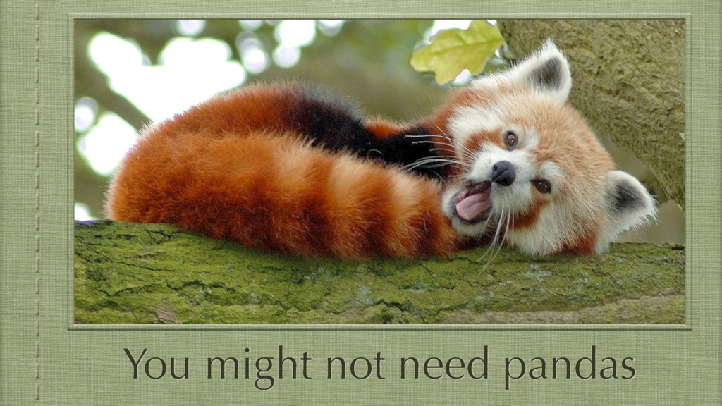 You might not need pandas