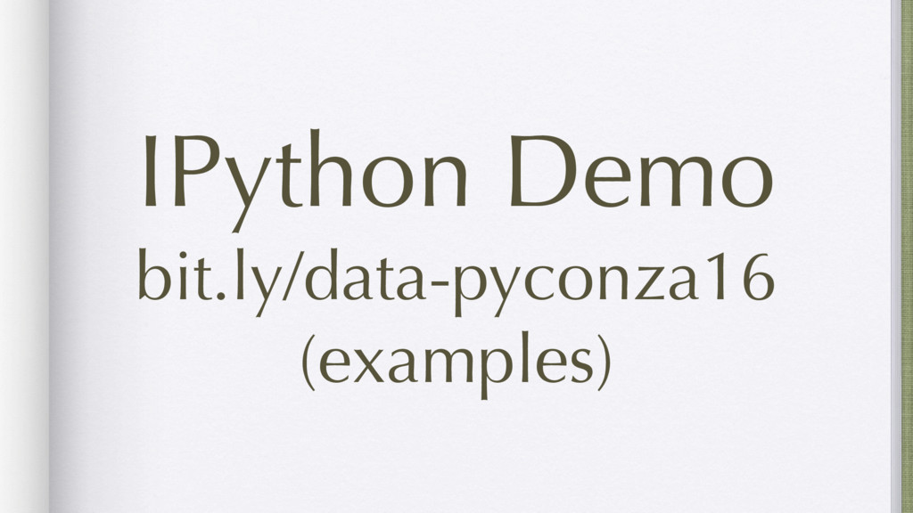 IPython Demo bit.ly/data-pyconza16 (examples)