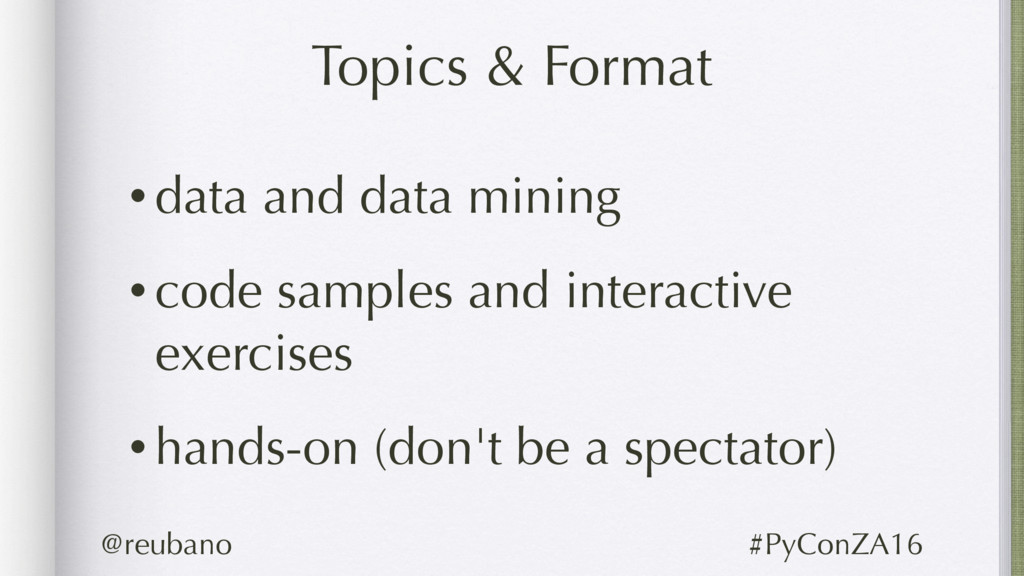 Topics & Format •data and data mining •code sam...