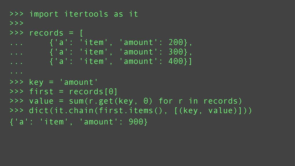 >>> import itertools as it >>> >>> records = [ ...
