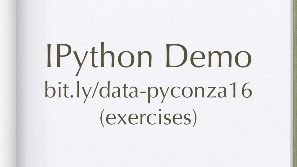 IPython Demo bit.ly/data-pyconza16 (exercises)