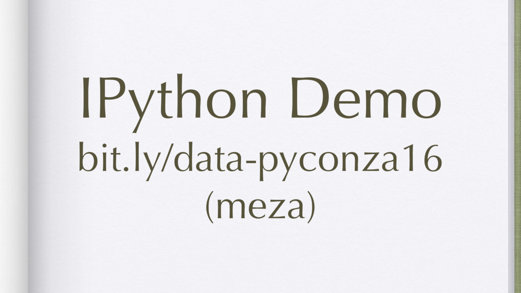 IPython Demo bit.ly/data-pyconza16 (meza)