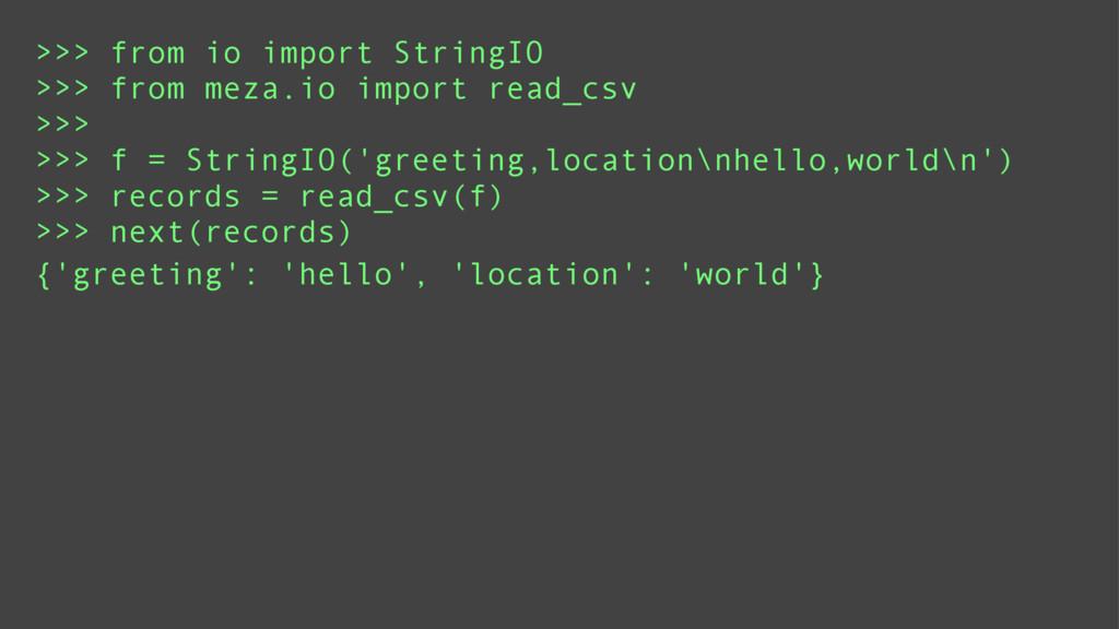 >>> from io import StringIO >>> from meza.io im...
