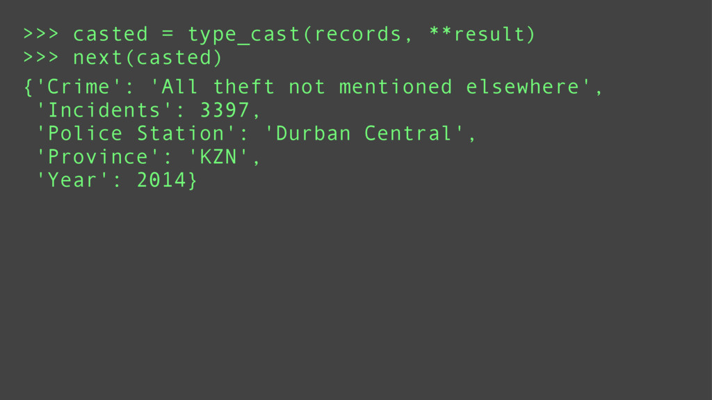 >>> casted = type_cast(records, **result) >>> n...