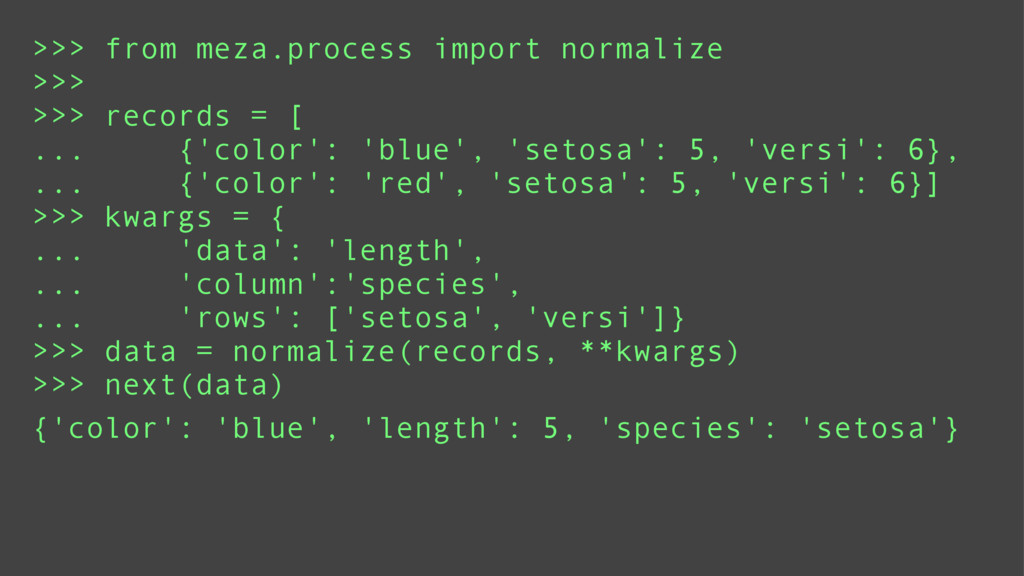 >>> from meza.process import normalize >>> >>> ...