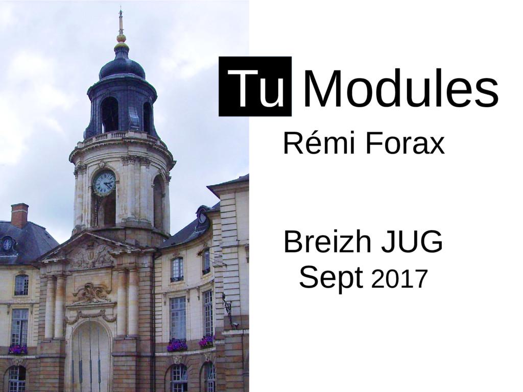 Rémi Forax Tu Modules Breizh JUG Sept 2017