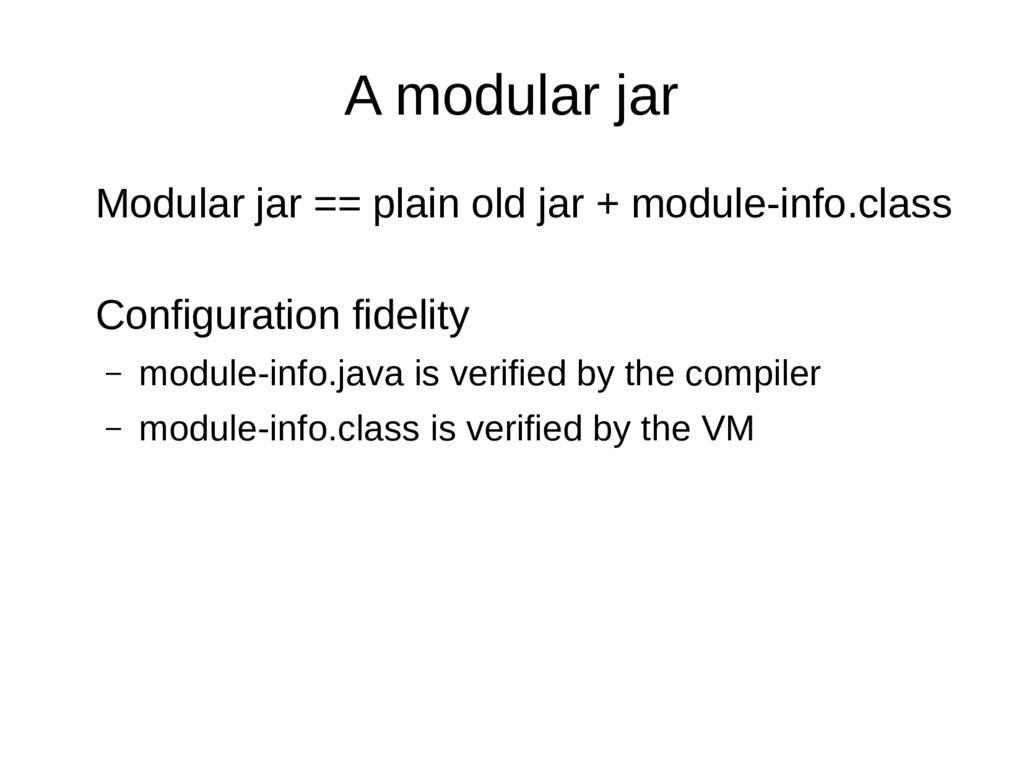 A modular jar Modular jar == plain old jar + mo...