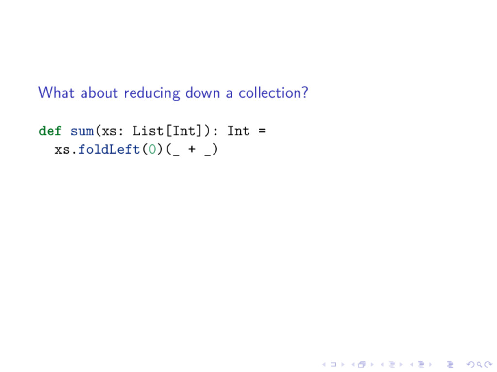 What about reducing down a collection? def sum(...