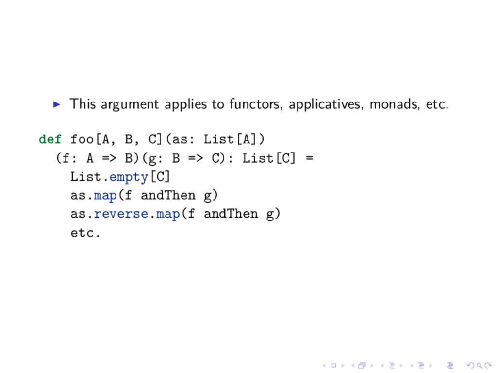 This argument applies to functors, applicatives...