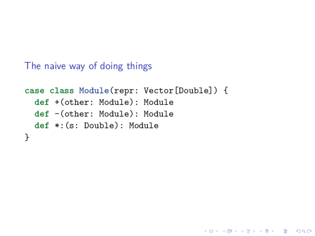 The naive way of doing things case class Module...