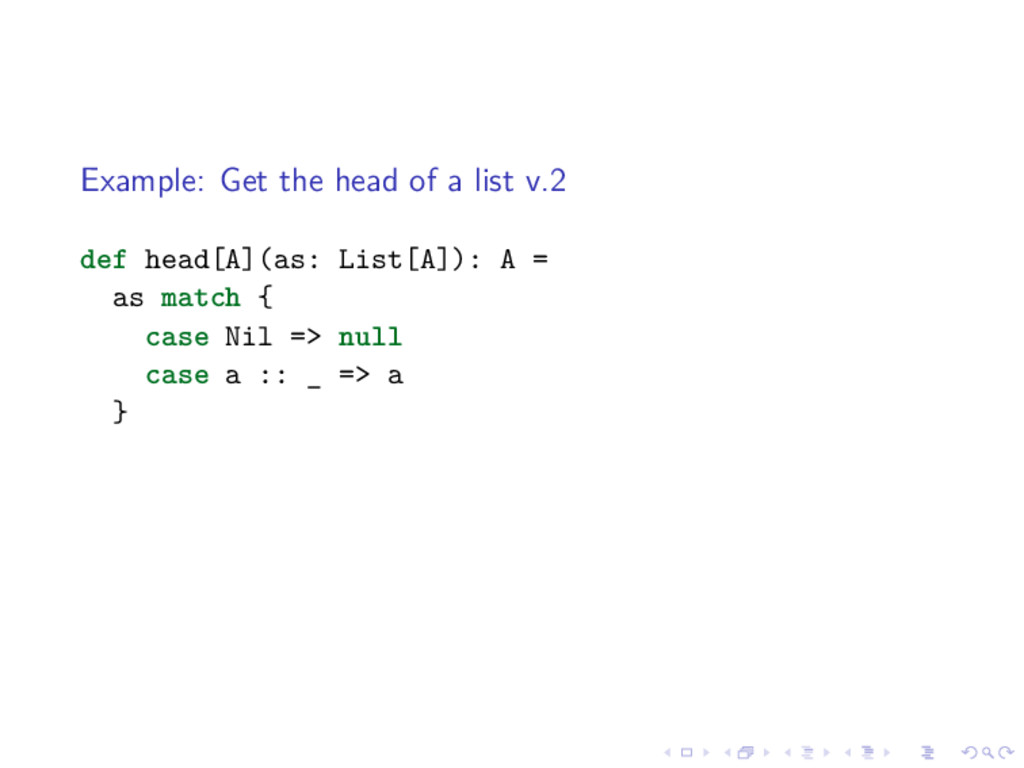 Example: Get the head of a list v.2 def head[A]...