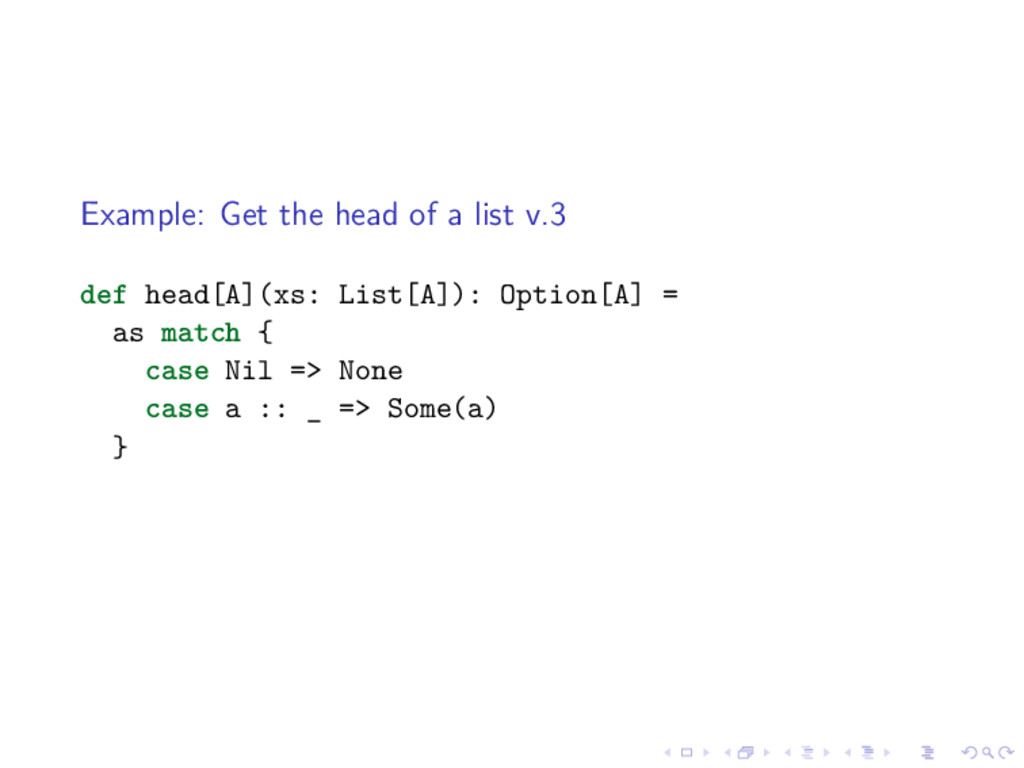 Example: Get the head of a list v.3 def head[A]...
