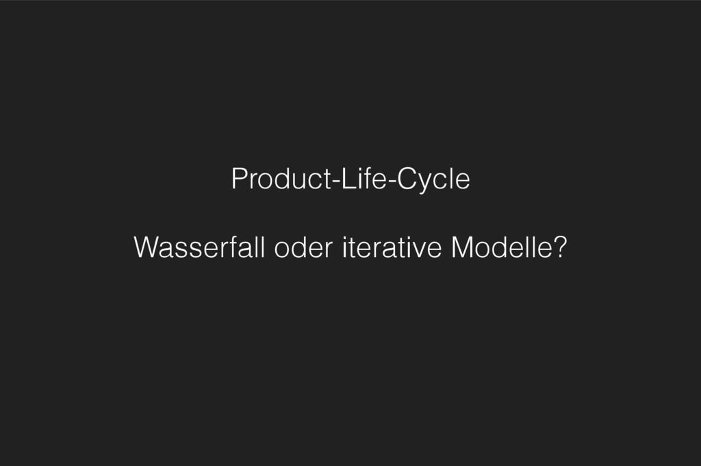 Product-Life-Cycle Wasserfall oder iterative Mo...