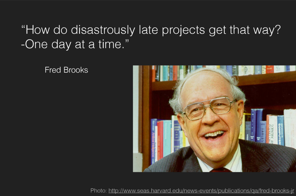 """""""How do disastrously late projects get that way..."""