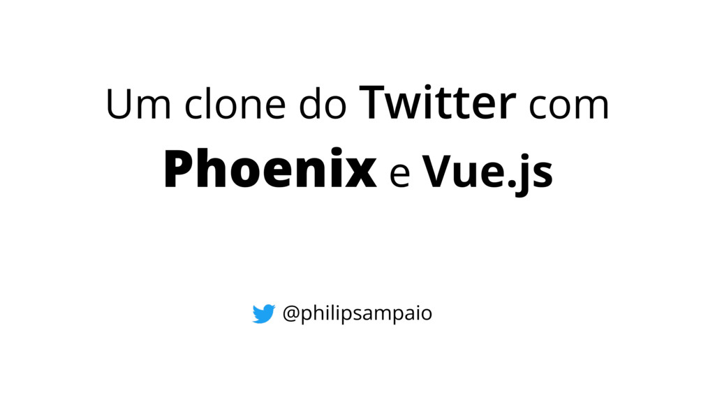 Um clone do Twitter com Phoenix e Vue.js @phili...