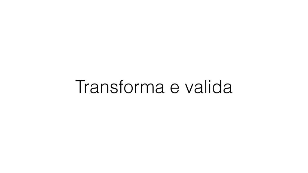 Transforma e valida