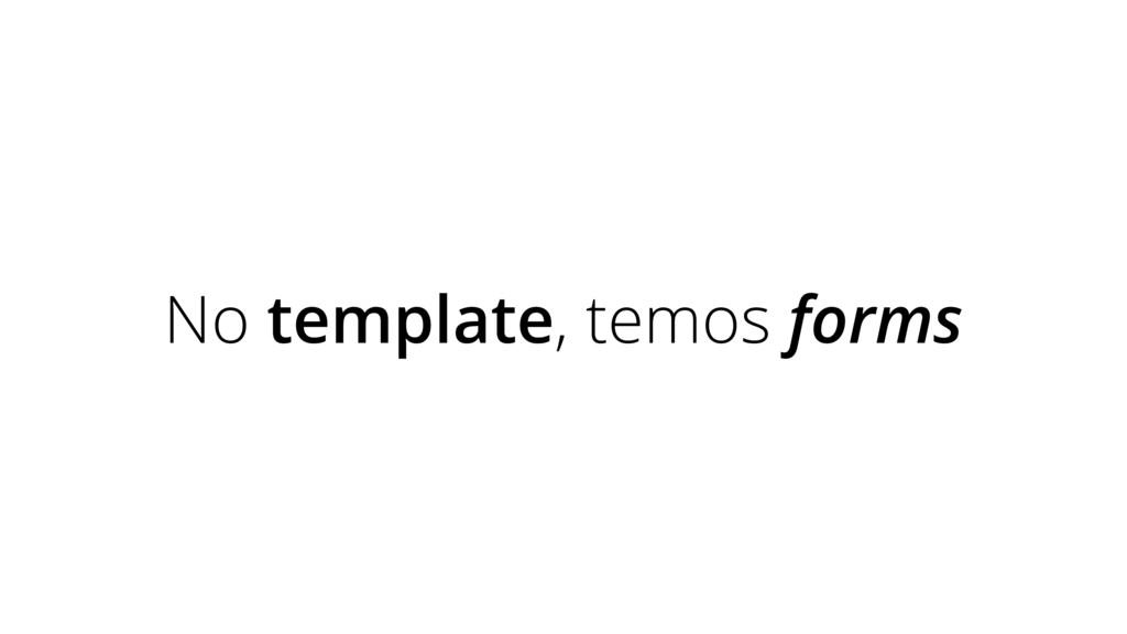 No template, temos forms