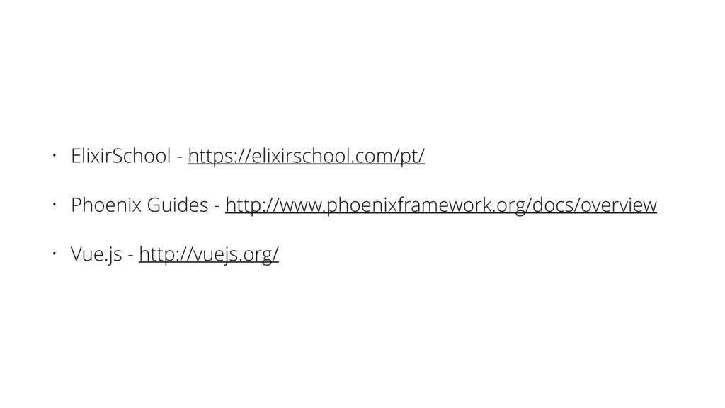 • ElixirSchool - https://elixirschool.com/pt/ •...