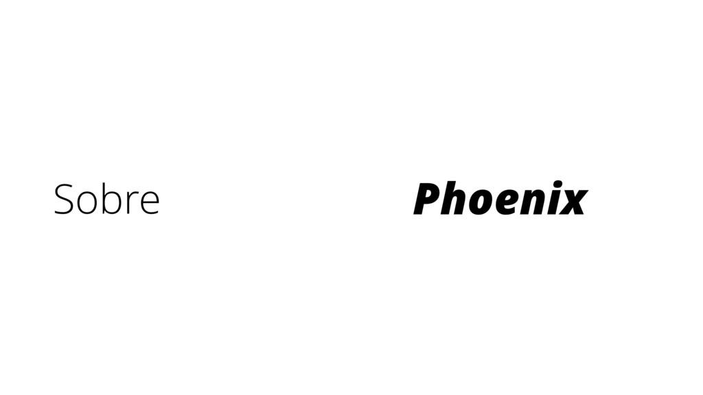 Sobre Phoenix