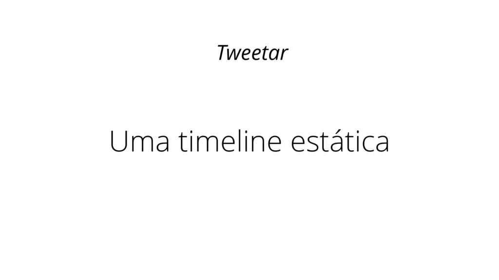 Uma timeline estática Tweetar