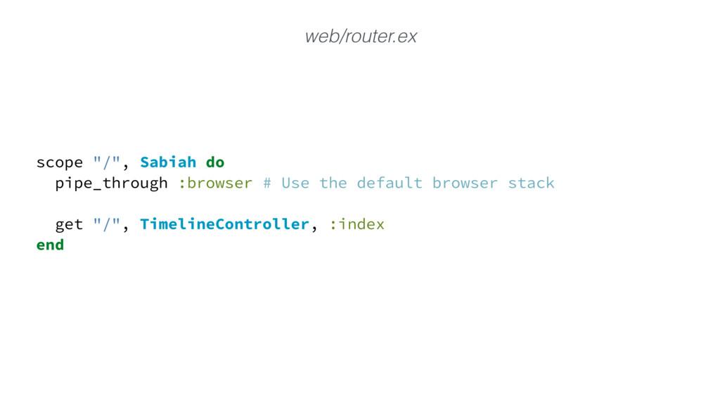 "scope ""/"", Sabiah do pipe_through :browser # Us..."