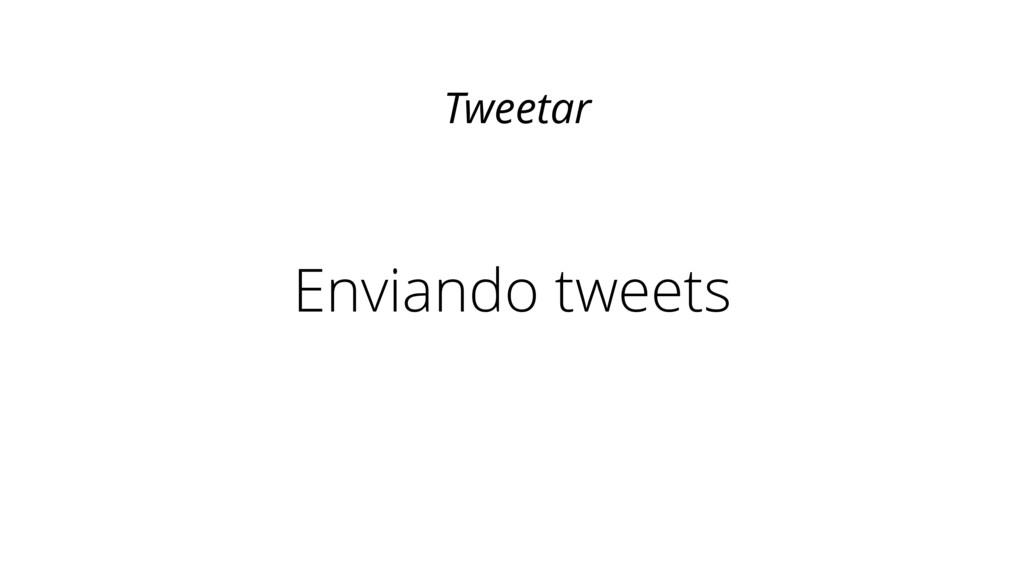 Enviando tweets Tweetar