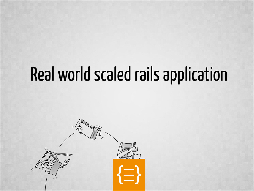 text Real world scaled rails application