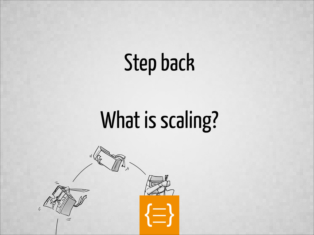 text Step back ! What is scaling?