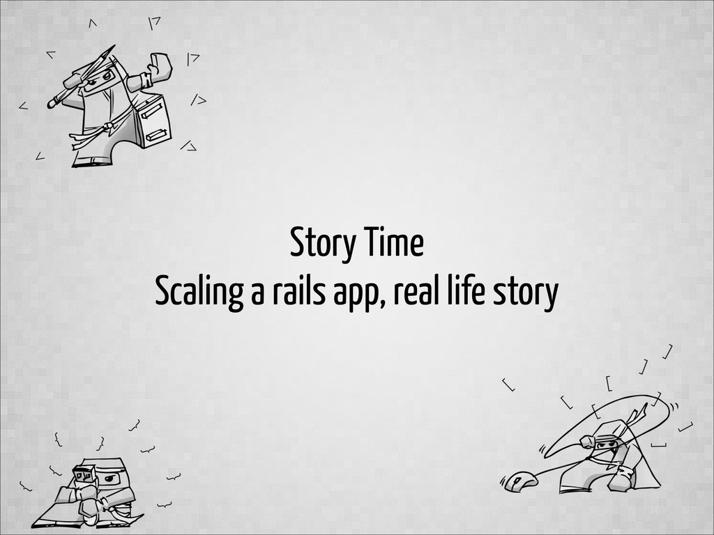 Story Time Scaling a rails app, real life story
