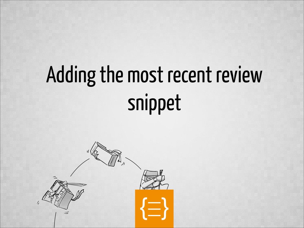 text Adding the most recent review snippet